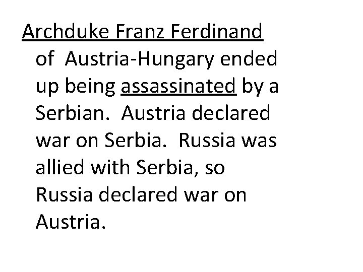 Archduke Franz Ferdinand of Austria-Hungary ended up being assassinated by a Serbian. Austria declared