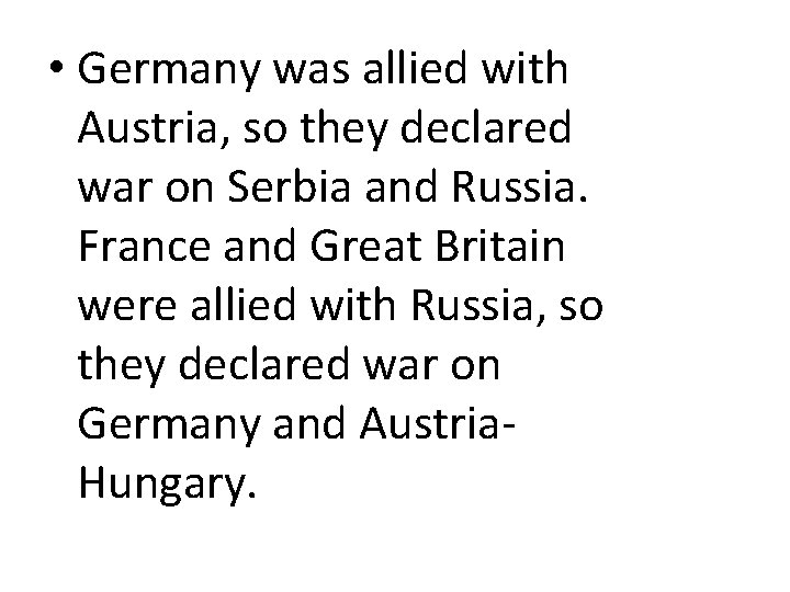 • Germany was allied with Austria, so they declared war on Serbia and