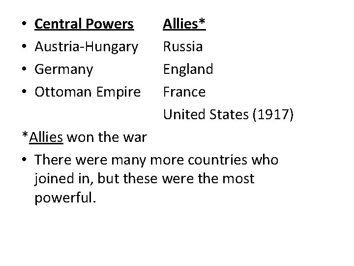 • • Central Powers Austria-Hungary Germany Ottoman Empire Allies* Russia England France United
