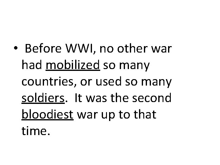 • Before WWI, no other war had mobilized so many countries, or used