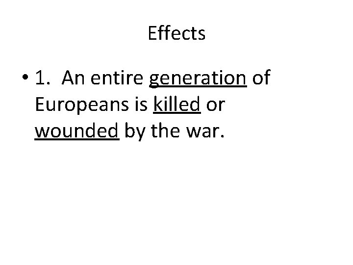 Effects • 1. An entire generation of Europeans is killed or wounded by the