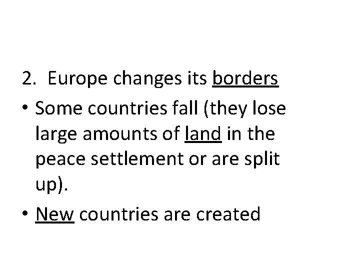 2. Europe changes its borders • Some countries fall (they lose large amounts of