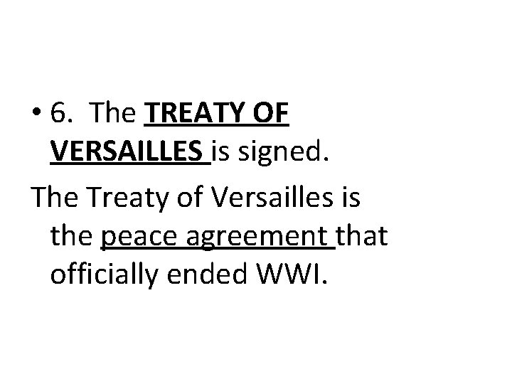 • 6. The TREATY OF VERSAILLES is signed. The Treaty of Versailles is