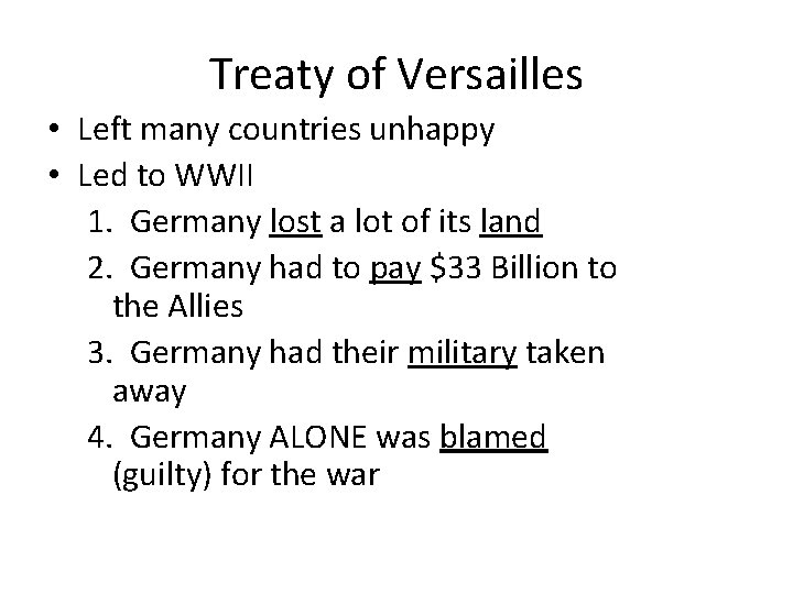Treaty of Versailles • Left many countries unhappy • Led to WWII 1. Germany