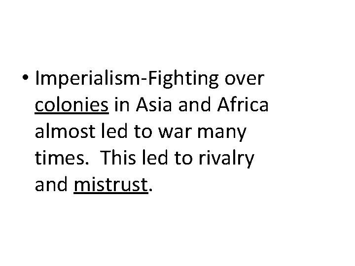 • Imperialism-Fighting over colonies in Asia and Africa almost led to war many