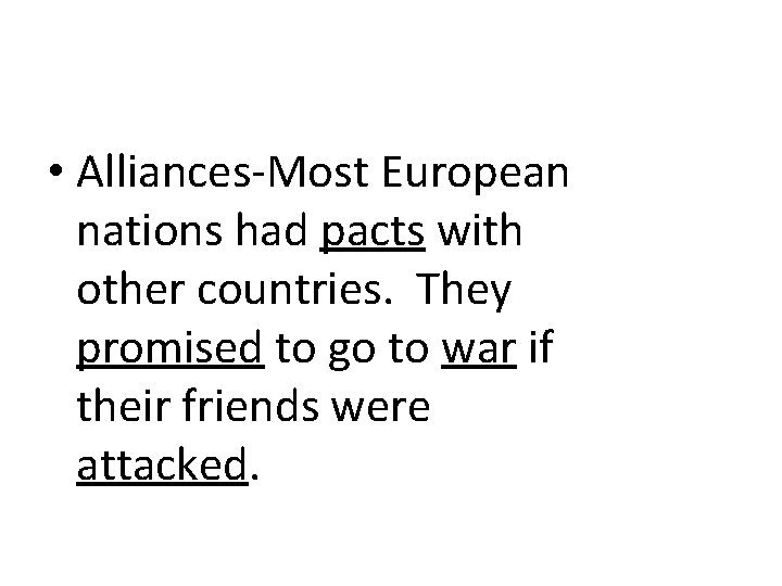 • Alliances-Most European nations had pacts with other countries. They promised to go