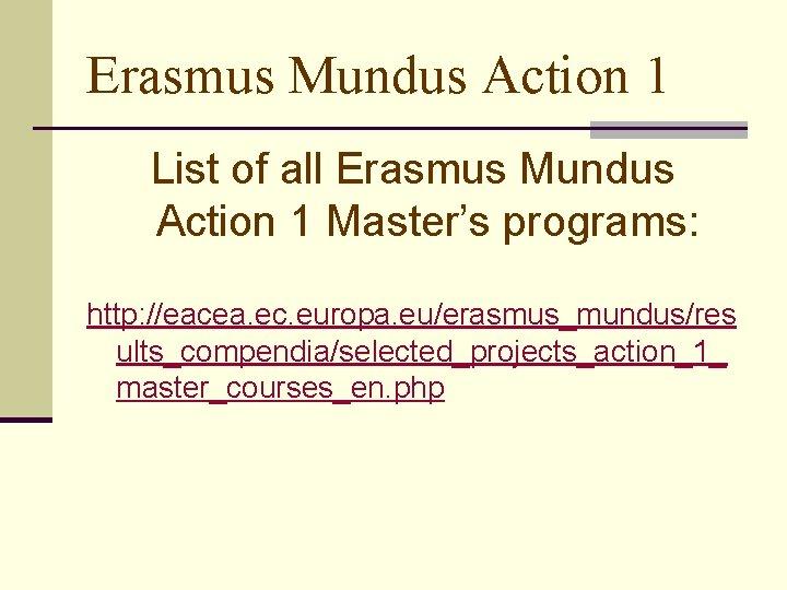 Erasmus Mundus Action 1 List of all Erasmus Mundus Action 1 Master's programs: http: