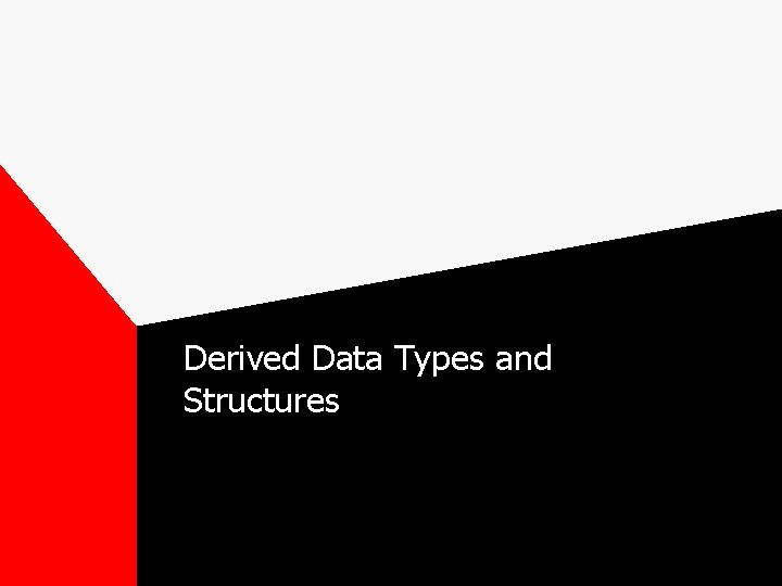 Derived Data Types and Structures