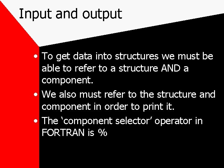 Input and output • To get data into structures we must be able to