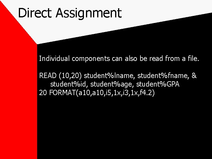 Direct Assignment Individual components can also be read from a file. READ (10, 20)
