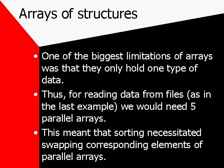 Arrays of structures • One of the biggest limitations of arrays was that they