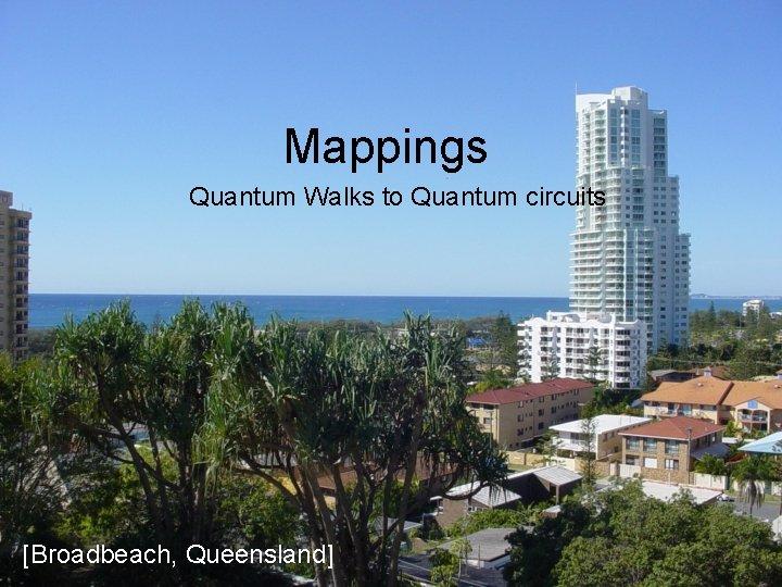 Mappings Quantum Walks to Quantum circuits [Broadbeach, Queensland]