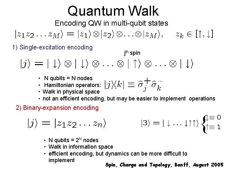 Quantum Walk Encoding QW in multi-qubit states 1) Single-excitation encoding • • jth spin