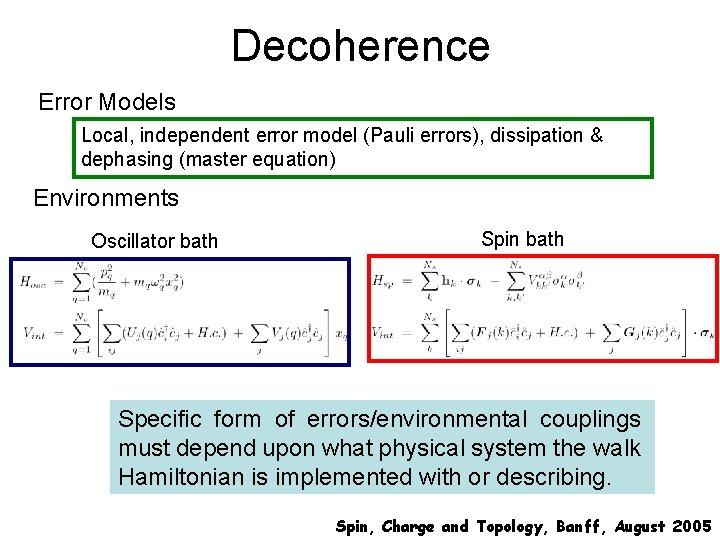 Decoherence Error Models Local, independent error model (Pauli errors), dissipation & dephasing (master equation)