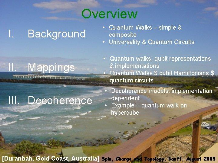 Overview I. Background • Quantum Walks – simple & composite • Universality & Quantum