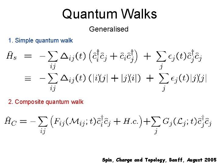 Quantum Walks Generalised 1. Simple quantum walk 2. Composite quantum walk Spin, Charge and