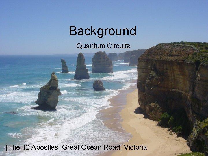 Background Quantum Circuits [The 12 Apostles, Great Ocean Road, Victoria