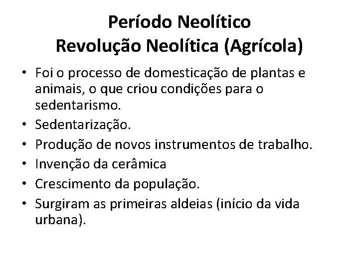 Período Neolítico Revolução Neolítica (Agrícola) • Foi o processo de domesticação de plantas e