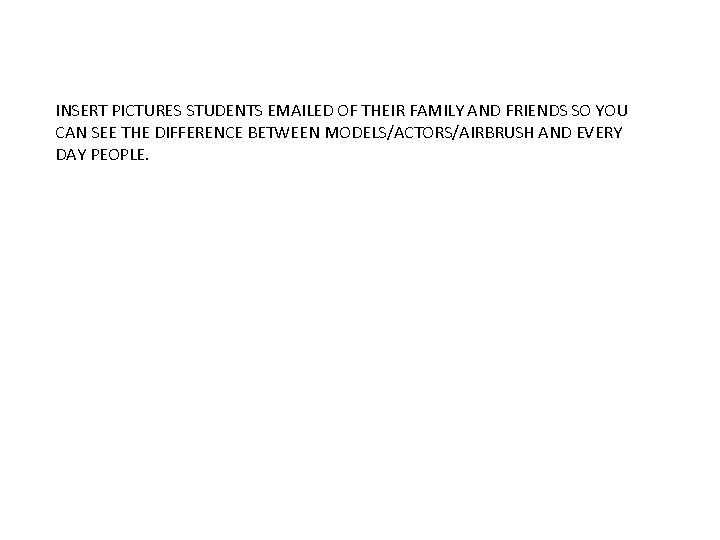 INSERT PICTURES STUDENTS EMAILED OF THEIR FAMILY AND FRIENDS SO YOU CAN SEE THE