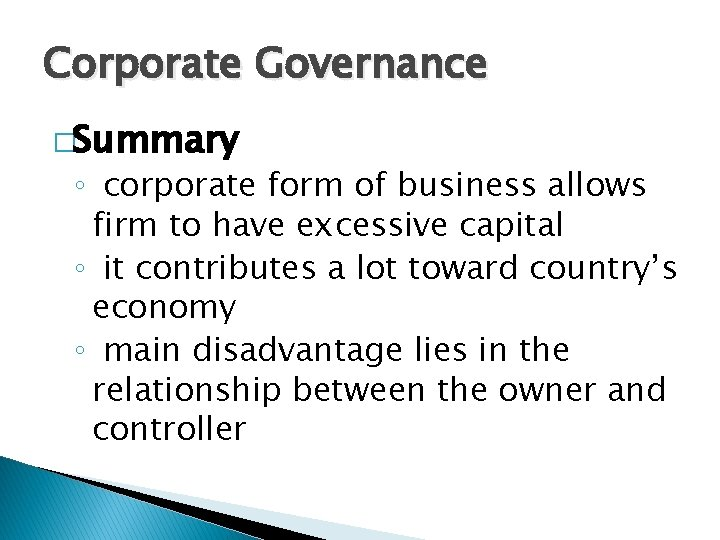 Corporate Governance �Summary ◦ corporate form of business allows firm to have excessive capital