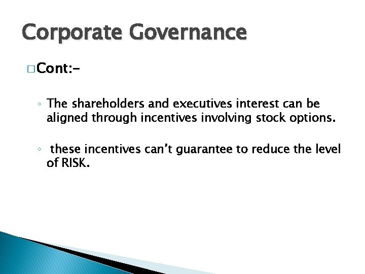 Corporate Governance � Cont: - ◦ The shareholders and executives interest can be aligned