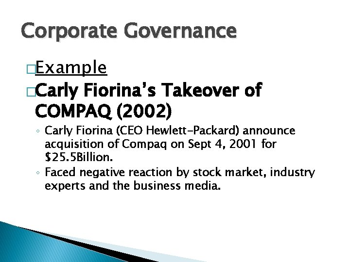 Corporate Governance �Example �Carly Fiorina's Takeover of COMPAQ (2002) ◦ Carly Fiorina (CEO Hewlett-Packard)