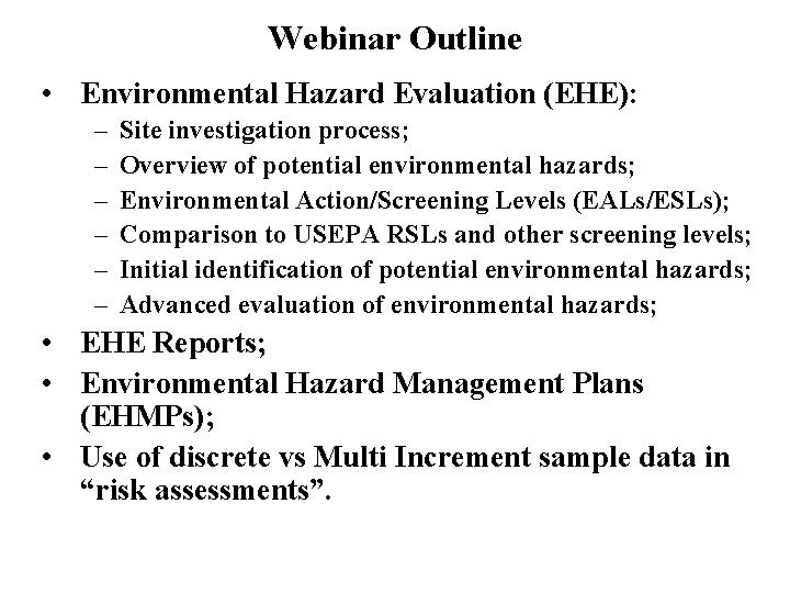 Webinar Outline • Environmental Hazard Evaluation (EHE): – – – Site investigation process; Overview