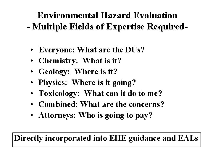 Environmental Hazard Evaluation - Multiple Fields of Expertise Required • • Everyone: What are