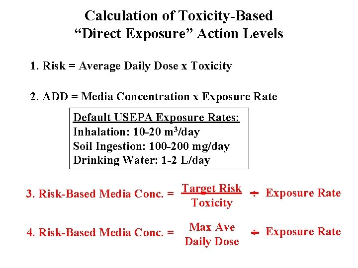 """Calculation of Toxicity-Based """"Direct Exposure"""" Action Levels 1. Risk = Average Daily Dose x"""