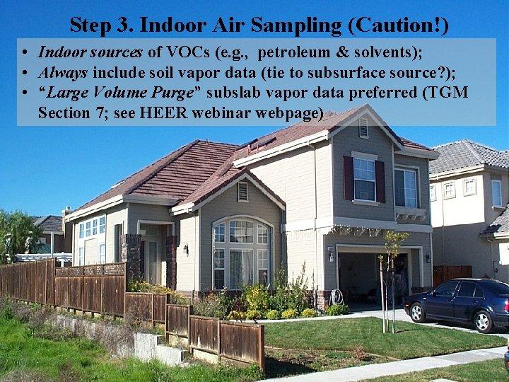 Step 3. Indoor Air Sampling (Caution!) • Indoor sources of VOCs (e. g. ,