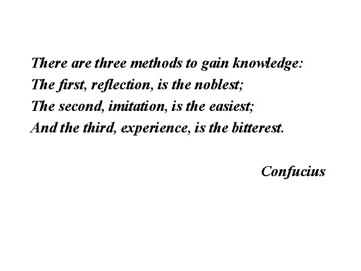 There are three methods to gain knowledge: The first, reflection, is the noblest; The