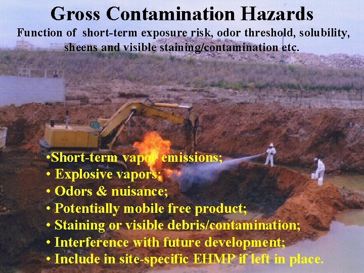 Gross Contamination Hazards Function of short-term exposure risk, odor threshold, solubility, sheens and visible