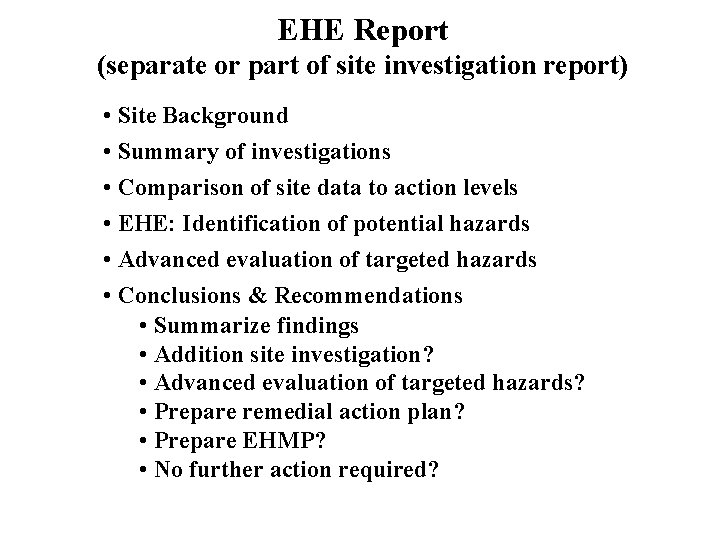 EHE Report (separate or part of site investigation report) • Site Background • Summary