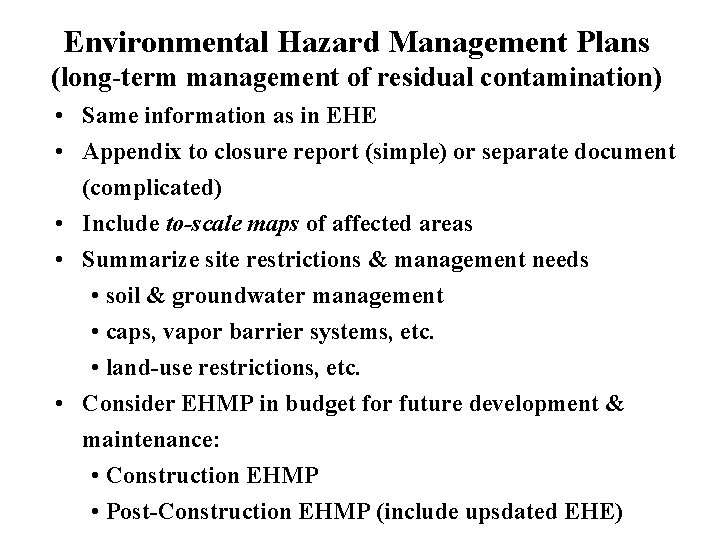 Environmental Hazard Management Plans (long-term management of residual contamination) • Same information as in