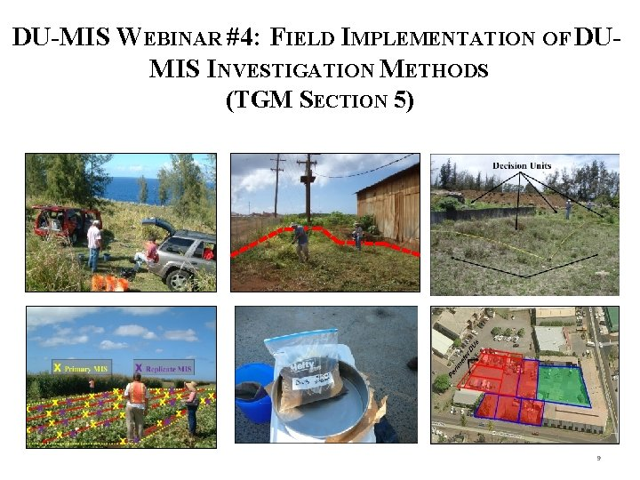 DU-MIS WEBINAR #4: FIELD IMPLEMENTATION OF DUMIS INVESTIGATION METHODS (TGM SECTION 5) 9