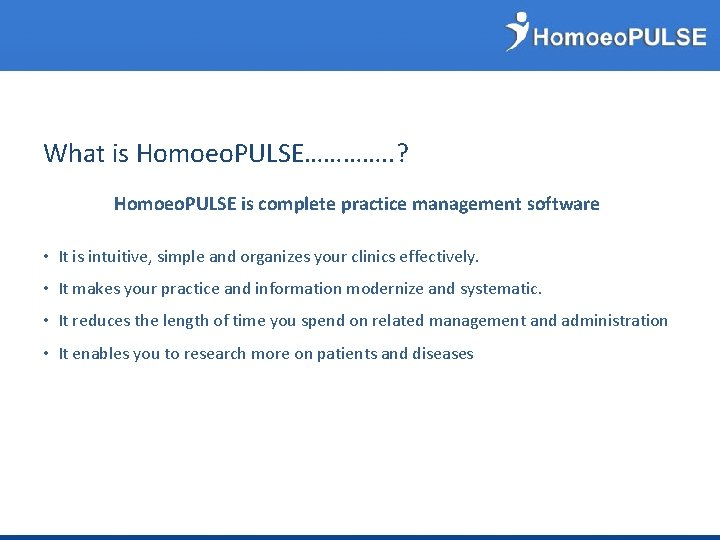 What is Homoeo. PULSE…………. . ? Homoeo. PULSE is complete practice management software •