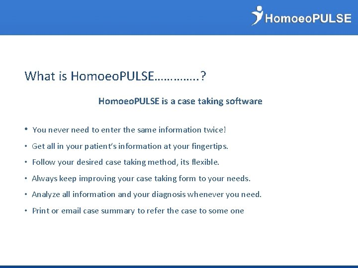 What is Homoeo. PULSE…………. . ? Homoeo. PULSE is a case taking software •