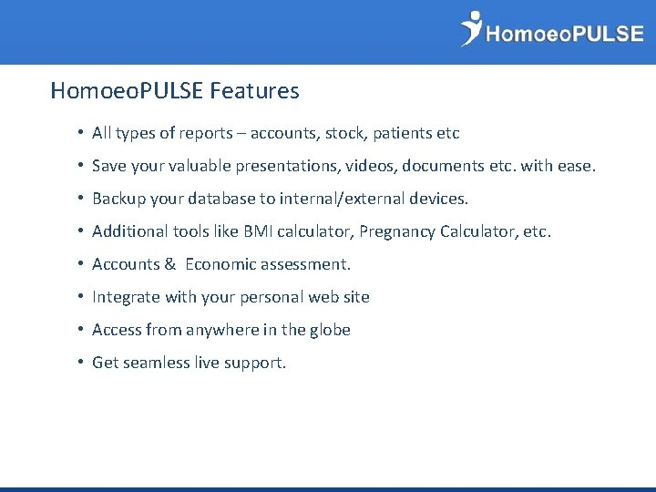 Homoeo. PULSE Features • All types of reports – accounts, stock, patients etc •