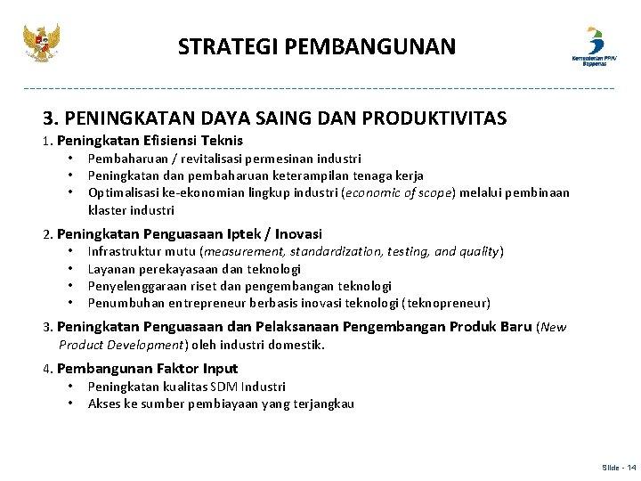 STRATEGI PEMBANGUNAN 3. PENINGKATAN DAYA SAING DAN PRODUKTIVITAS 1. Peningkatan Efisiensi Teknis • Pembaharuan
