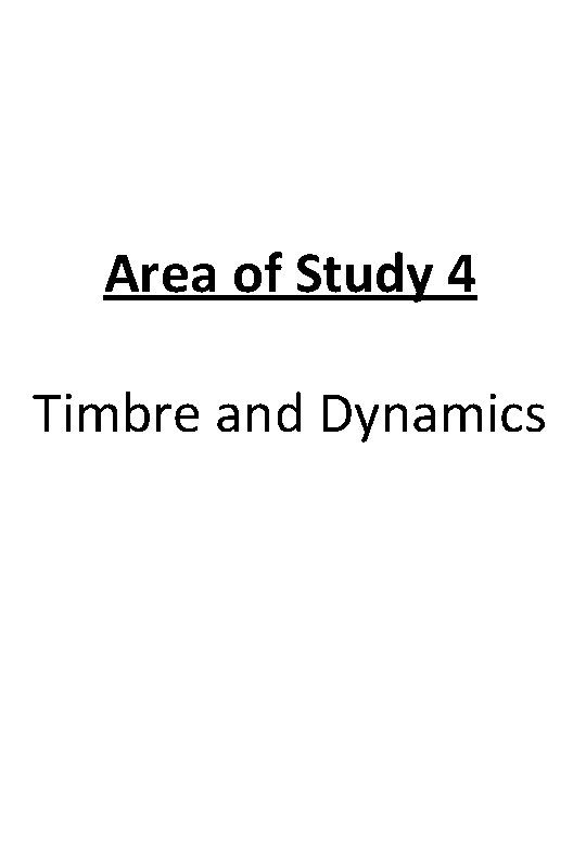 Area of Study 4 Timbre and Dynamics