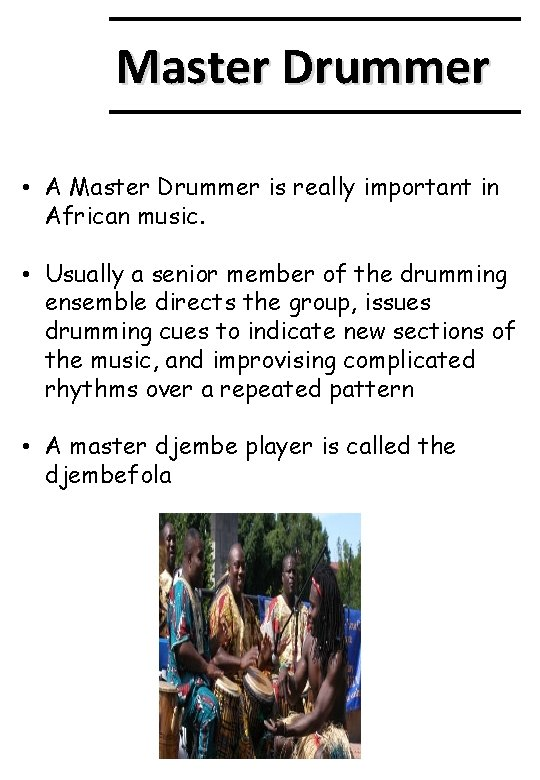 Master Drummer • A Master Drummer is really important in African music. • Usually