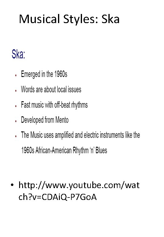 Musical Styles: Ska • http: //www. youtube. com/wat ch? v=CDAi. Q-P 7 Go. A
