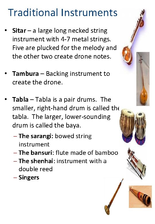 Traditional Instruments • Sitar – a large long necked string instrument with 4 -7