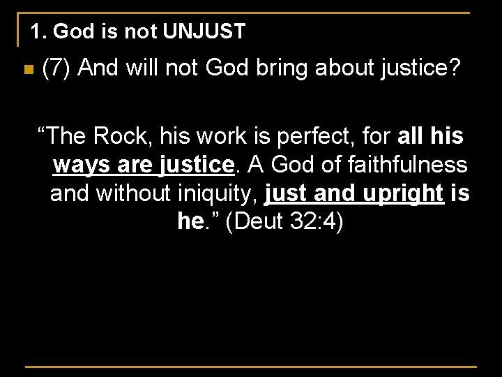 1. God is not UNJUST n (7) And will not God bring about justice?