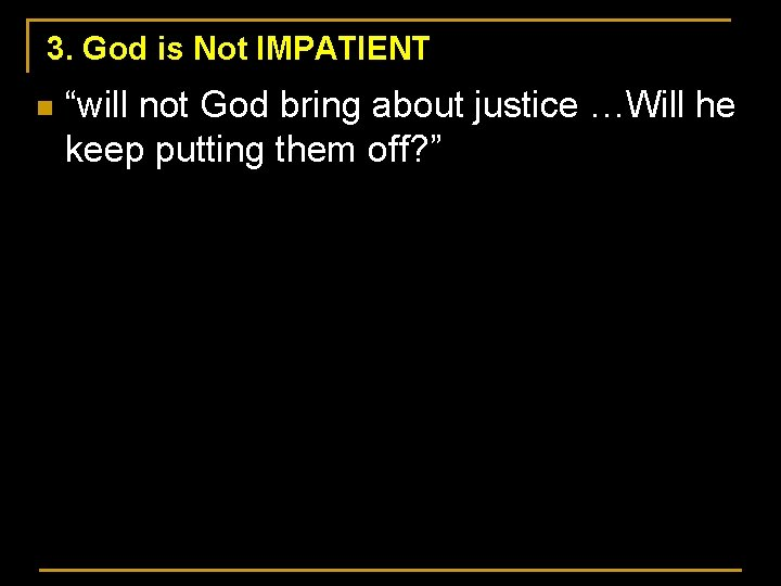 """3. God is Not IMPATIENT n """"will not God bring about justice …Will he"""