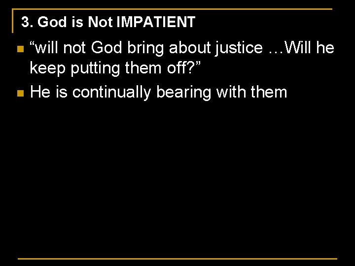 """3. God is Not IMPATIENT """"will not God bring about justice …Will he keep"""