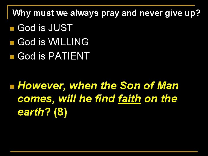 Why must we always pray and never give up? God is JUST n God