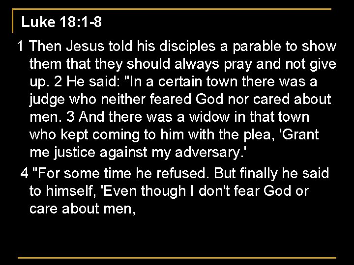 Luke 18: 1 -8 1 Then Jesus told his disciples a parable to show