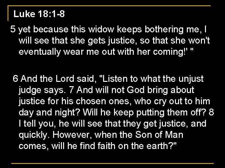 Luke 18: 1 -8 5 yet because this widow keeps bothering me, I will