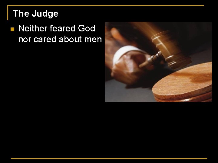 The Judge n Neither feared God nor cared about men
